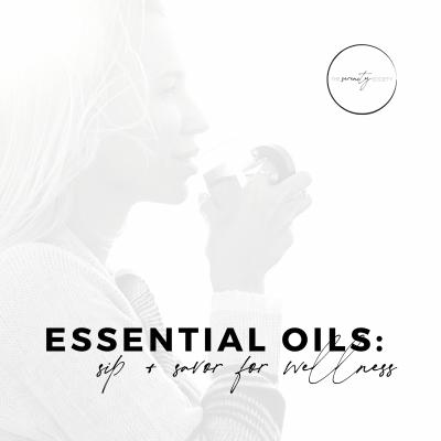 Essential Oils: Sip + Savor for Wellness