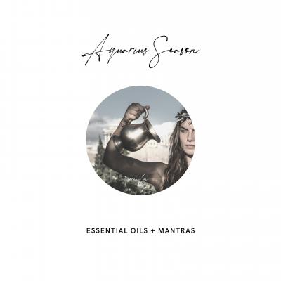 Aquarius Season Essential Oils and Mantras