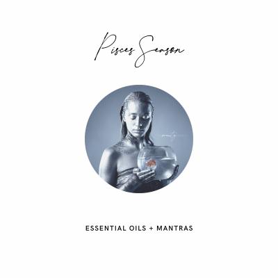 Pisces Essential Oils and Mantras